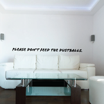 Please dont feed the dustballs Wall Decal