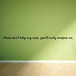 Please dont tidy my mess you will only confuse me Wall Decal