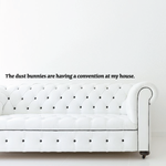 The dust bunnies are having a convention at my house Wall Decal