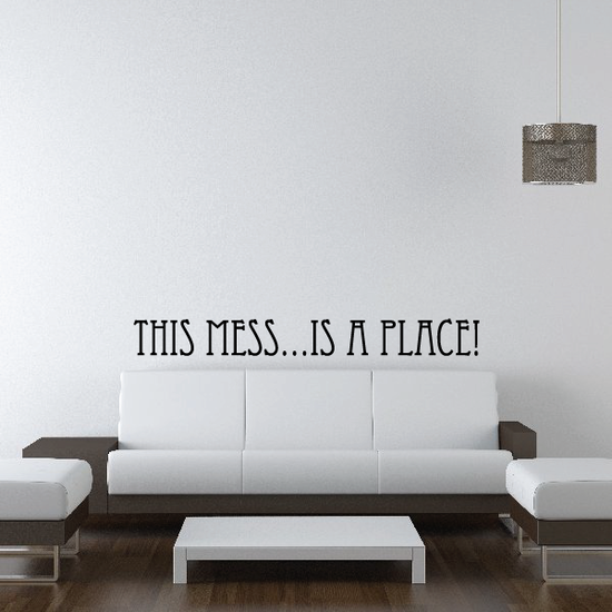 This mess is a place Wall Decal