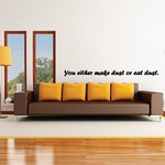 You either make dust or eat dust Wall Decal