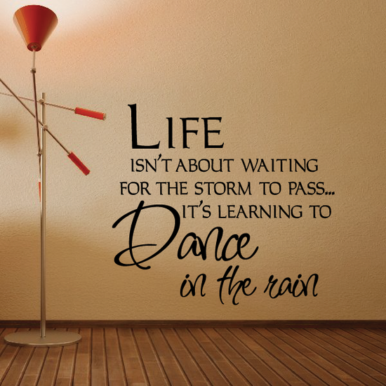 Life isn't about waiting for the storm to pass its learning to dance in the rain Wall Decal
