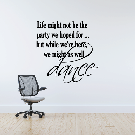 Life might not be the party we hoped for… but while were here, we might as well dance Sports Vinyl Wall Decal Sticker Mural Quotes Words D006LifemightV
