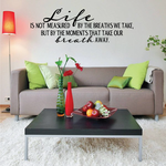 Life Is Not Measured By The Breaths We Take But By The Moments that take our breath away Wall Decal