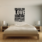 Unless You Love Someone Nothing Else Makes Sense Decal