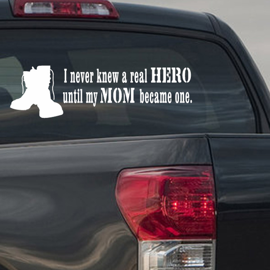 I Never Knew A Real Hero Until My Mom Became one Soldier Decal