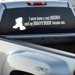 I Never Knew A Real Hero Until My Brother Became one Decal