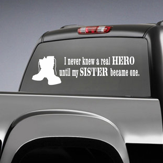 I Never Knew A Real Hero Until My Sister Became one Decal