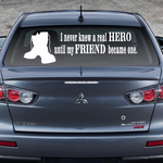 I Never Knew A Real Hero Until My Friend Became one Decal
