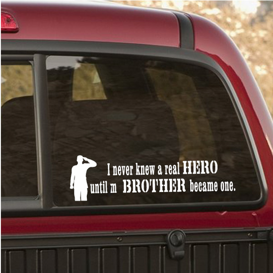 I Never Knew A Real Hero Until My Brother Became one Soldier Decal