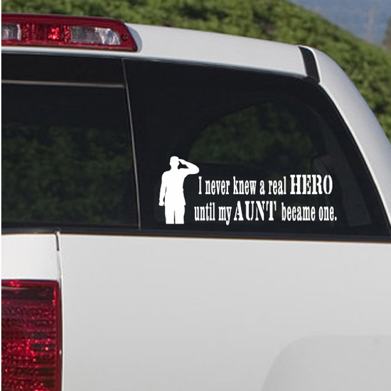 I Never Knew A Real Hero Until My Aunt Became one Soldier Decal