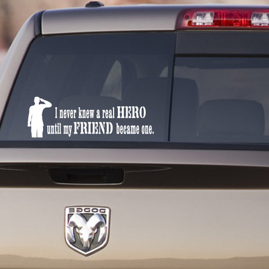 I Never Knew A Real Hero Until My Friend Became one Soldier Decal
