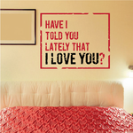 Have I Told You Lately That I Love You Printed Die Cut Decal