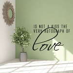 Is not a kiss the very autograph of love Wall Decal