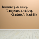 Remember your history To forget is to not belong Charlotte A Black Elk Wall Decal