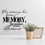 When someone you love becomes a memory the memory becomes a treasure Decal