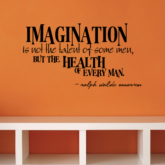 Imagination is not the talent of some men, but the health of every man Ralph Waldo Emerson Wall Decal