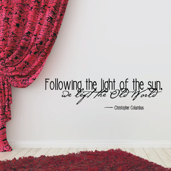 Following the light of the sun we left the old world Christopher Columbus Wall Decal