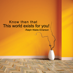 Know then that this world exists for you Ralph waldo Emerson Wall Decal
