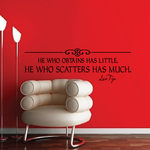 He who obtains has little he who scatters has much Lao Tzu Wall Decal
