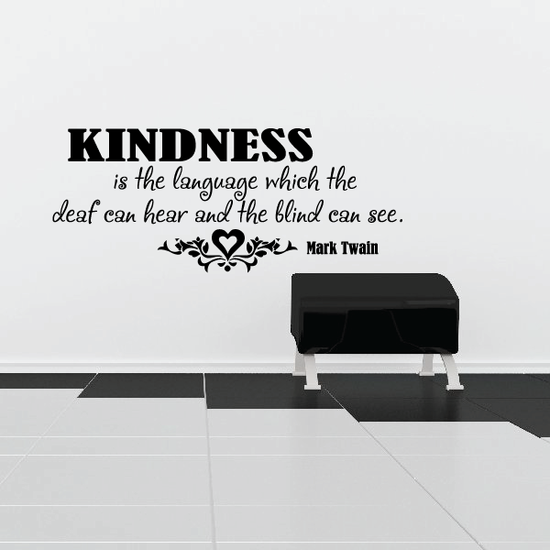 Kindness is the language which the deaf can hear and the blind can see Mark Twain Wall Decal