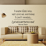 I know god will not give me anything I cant handle I just wish he didnt trust me so much Mother Teresa Wall Decal