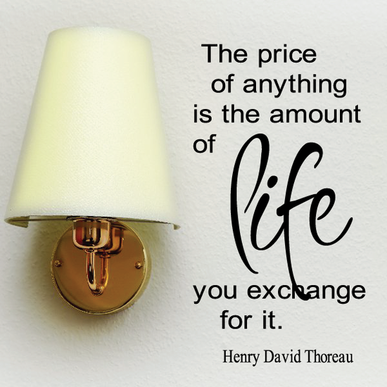 The price of anything is the amount of life you exchange for it Henry David Thoreau Wall Decal