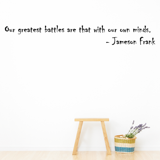Our greatest battles are that with our own minds Jameson Frank Wall Decal