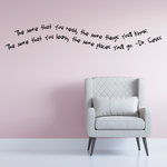 The more you read the more things youll know The more that you learn the more places youll go Dr Seuss Wall Decal
