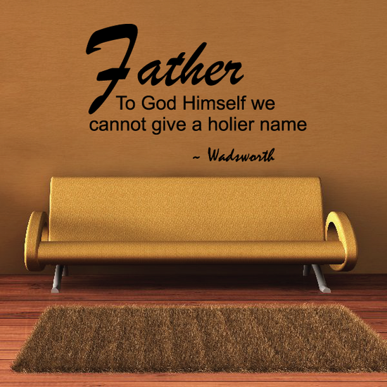 Father to god himself we cannot give a holier name Wadsworth Wall Decal