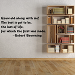 Grow old along with me The best is yet to be the last of life for which the first was made Robert Browning Wall Decal