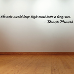 He who would leap high must take a long run Danish Proverb Wall Decal