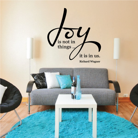 Joy is not in things it is in us Richard Wagner Wall Decal