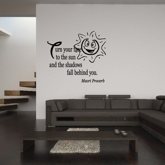 Turn your face to the sun and the shadows fall behind you Maori Proverb Wall Decal