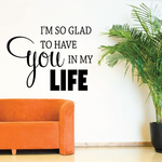 Im so glad to have you in my life Wall Decal