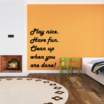 Play nice. Have fun. Clean up when you are done! Wall Decal