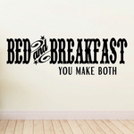 Bed and Breakfast you make both Wall Decal
