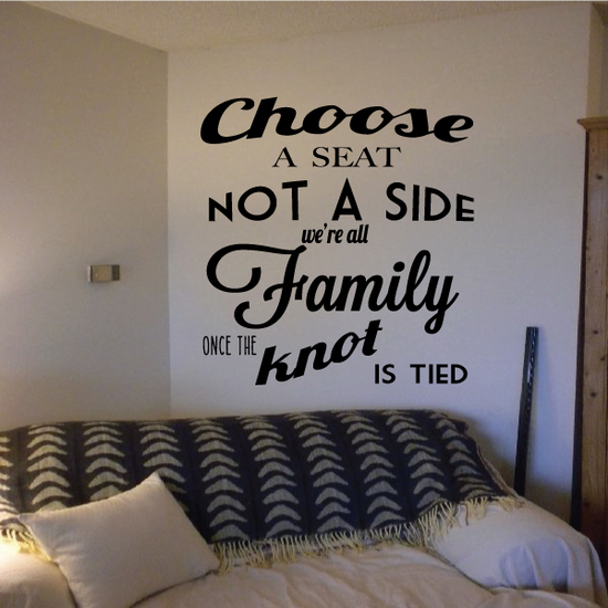 Choose A Seat Not A Side We're All Family Once The Knot Is Tied Wedding Quote Wall Decal - Vinyl Decal - Car Decal - Vd004