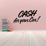Cash For Your Car Wall Decal - Vinyl Decal - Car Decal - Business Sign - MC256