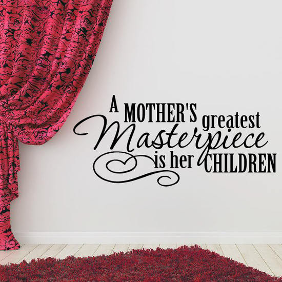 A mothers greatest masterpiece is her children Wall Decal