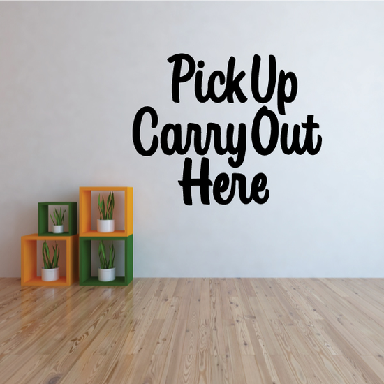 Pick Up Carry Out Here Wall Decal - Vinyl Decal - Car Decal - Business Sign - MC278