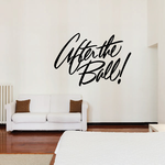 After The Ball Wall Decal - Vinyl Decal - Car Decal - Business Sign - MC280