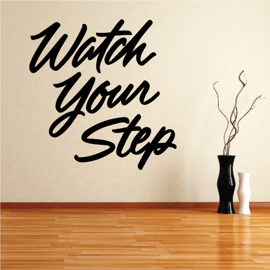 Watch Your Step Wall Decal - Vinyl Decal - Car Decal - Business Sign - MC305
