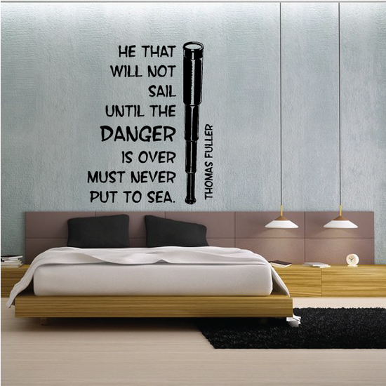 He That Will Not Sail Until the danger is over must never put to sea Thomas Fuller Decal