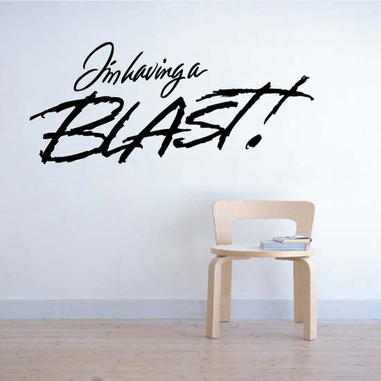 I'm Having A Blast Wall Decal - Vinyl Decal - Car Decal - Business Sign - MC342
