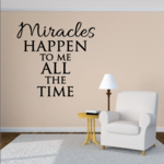 Miracles Happen To Me All The Time Wall Decal