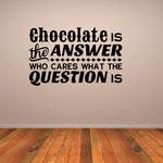 Chocolate Is The Answer Who Cares What The Question Is Decal