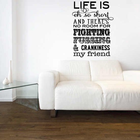 Life Is Oh So Short And There is no Room For Fighting Fussing & Crankiness Decal