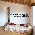 Courage Is Knowing What Not To Fear Decal