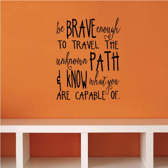 Be Brave Enough To Travel The Unknown Path and Know What You Are Capable Of Decal
